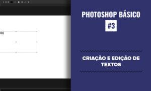 Photoshop Essencial #3 - Criação e edição de textos