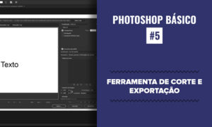 Photoshop Essencial #5 - Ferramenta de corte e exportação